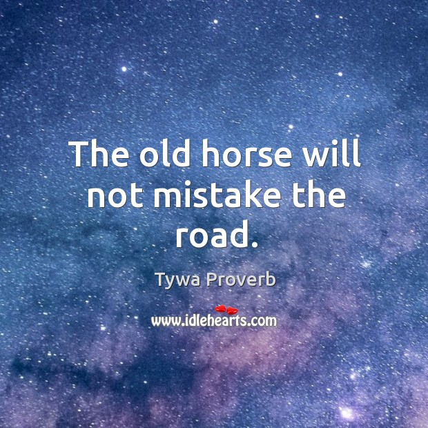 The old horse will not mistake the road. Tywa Proverbs Image