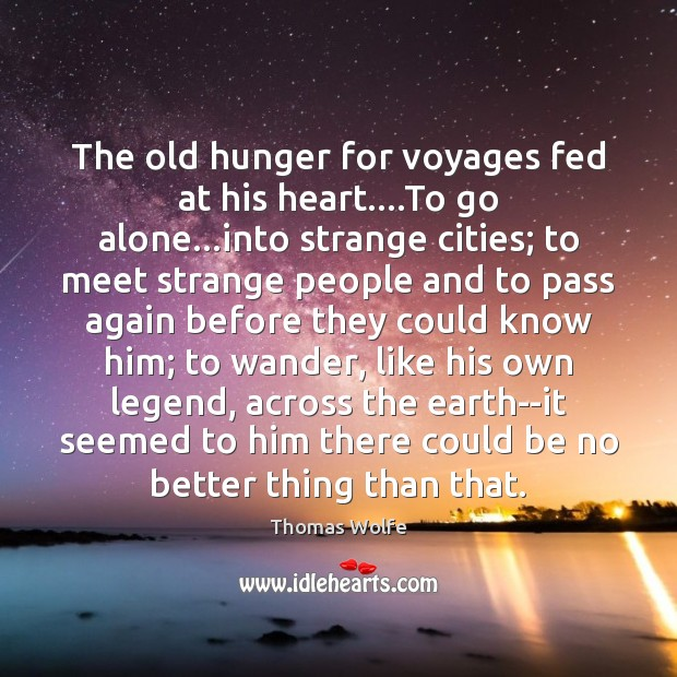 The old hunger for voyages fed at his heart….To go alone… Image