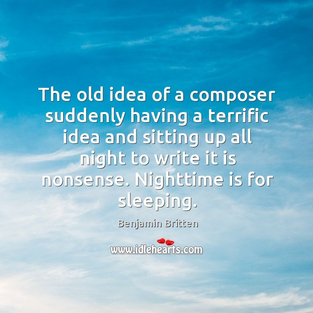 Image, The old idea of a composer suddenly having a terrific idea and sitting up all night