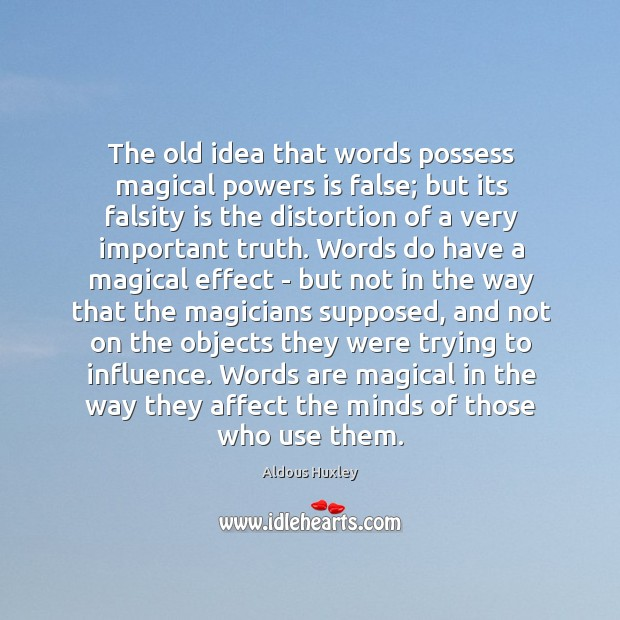 The old idea that words possess magical powers is false; but its Image