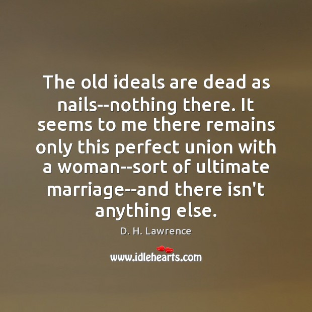 The old ideals are dead as nails–nothing there. It seems to me Image