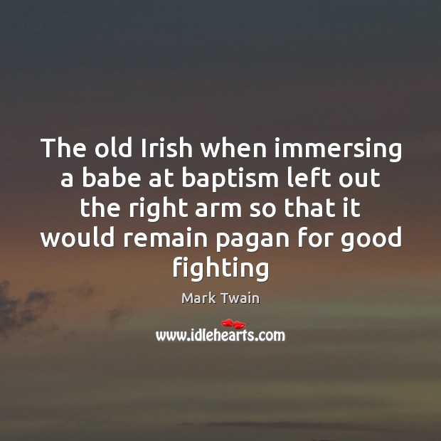 Image, The old Irish when immersing a babe at baptism left out the