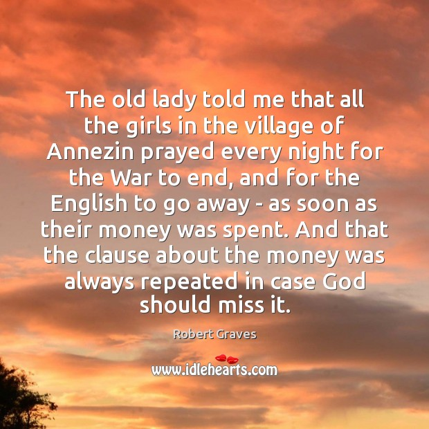 The old lady told me that all the girls in the village Robert Graves Picture Quote