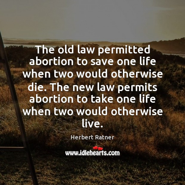 Image, The old law permitted abortion to save one life when two would