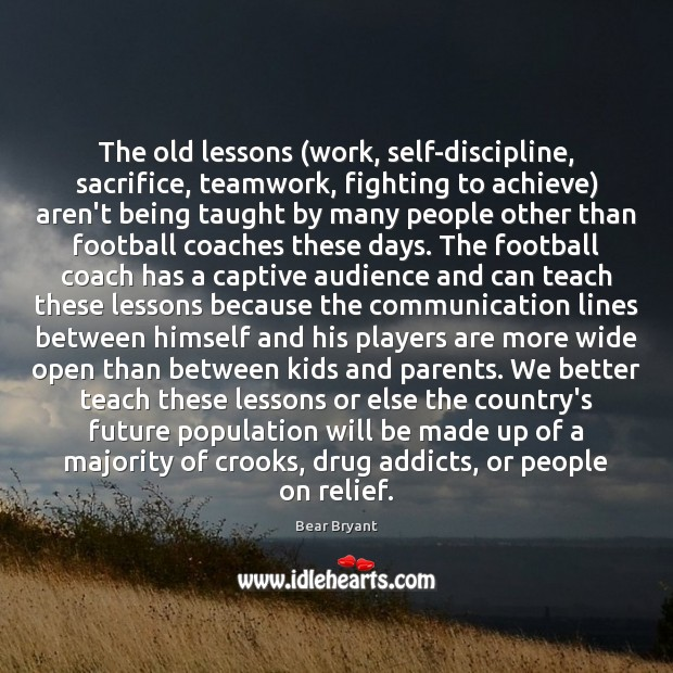 The old lessons (work, self-discipline, sacrifice, teamwork, fighting to achieve) aren't being Teamwork Quotes Image