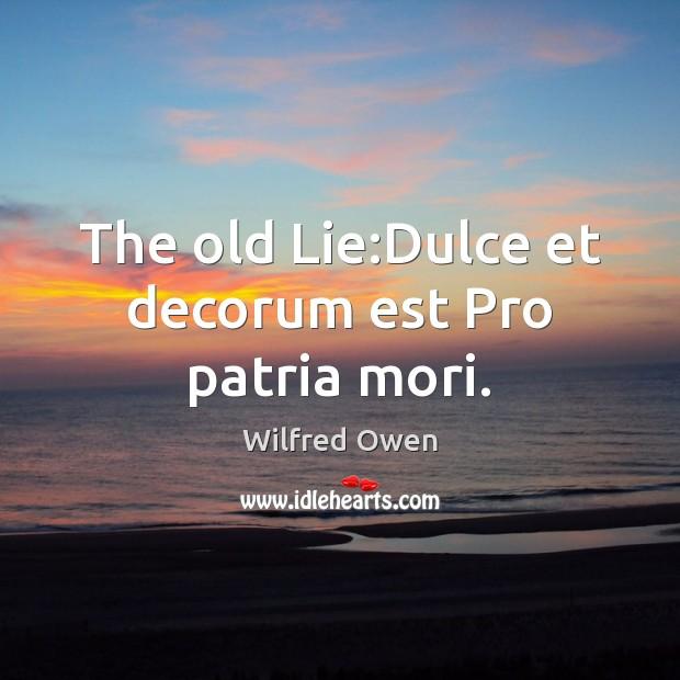 Image, The old Lie:Dulce et decorum est Pro patria mori.