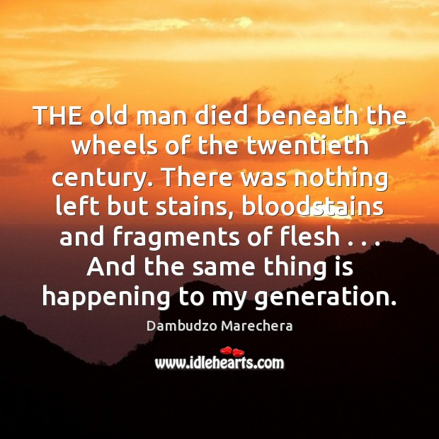 THE old man died beneath the wheels of the twentieth century. There Image