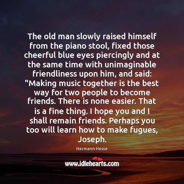 The old man slowly raised himself from the piano stool, fixed those Hermann Hesse Picture Quote