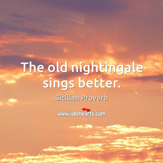 Image, The old nightingale sings better.