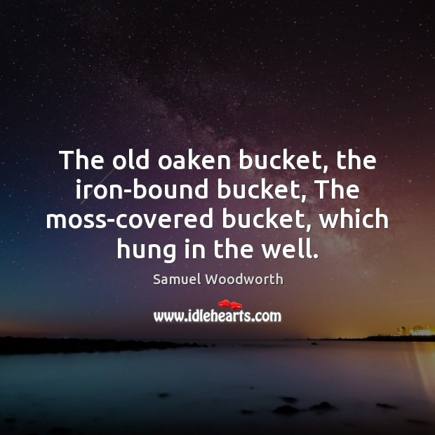 Image, The old oaken bucket, the iron-bound bucket, The moss-covered bucket, which hung