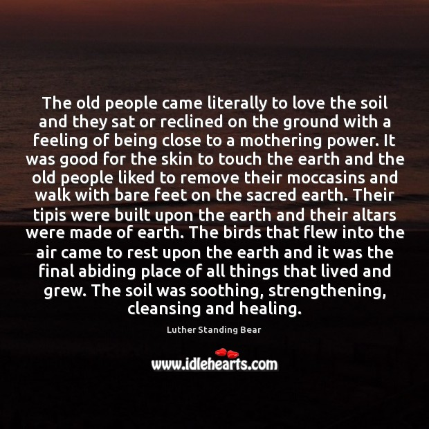 The old people came literally to love the soil and they sat Image
