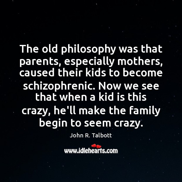 Image, The old philosophy was that parents, especially mothers, caused their kids to