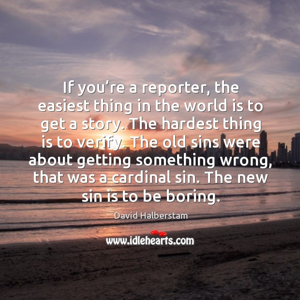 The old sins were about getting something wrong, that was a cardinal sin. The new sin is to be boring. David Halberstam Picture Quote