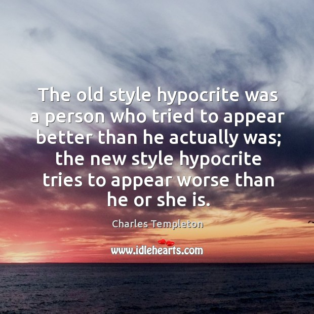 The old style hypocrite was a person who tried to appear better Image