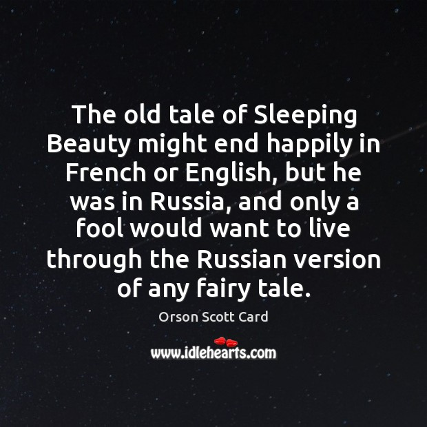 The old tale of Sleeping Beauty might end happily in French or Fools Quotes Image