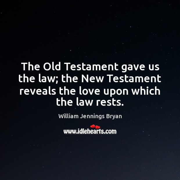 The Old Testament gave us the law; the New Testament reveals the Image