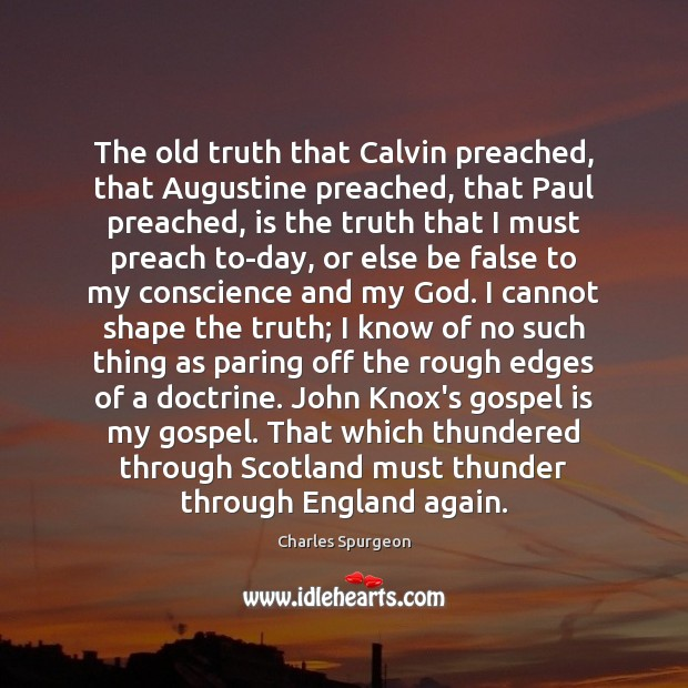 Image, The old truth that Calvin preached, that Augustine preached, that Paul preached,