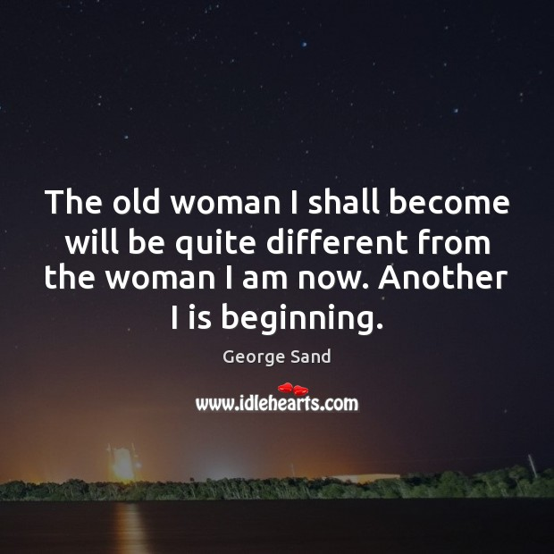 The old woman I shall become will be quite different from the George Sand Picture Quote