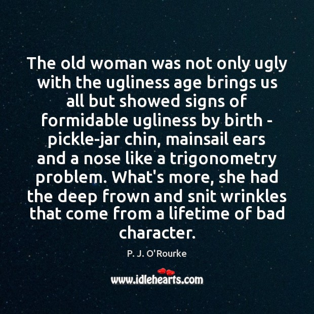 Image, The old woman was not only ugly with the ugliness age brings