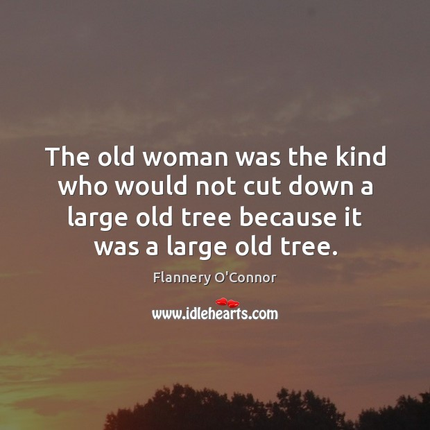 The old woman was the kind who would not cut down a Image