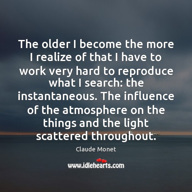 The older I become the more I realize of that I have Claude Monet Picture Quote