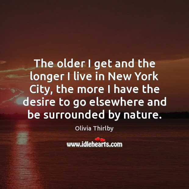 The older I get and the longer I live in New York Olivia Thirlby Picture Quote