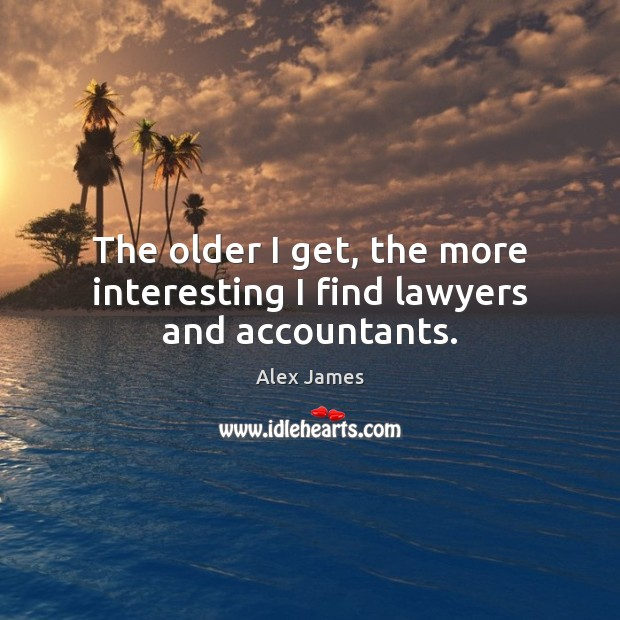 Image, The older I get, the more interesting I find lawyers and accountants.