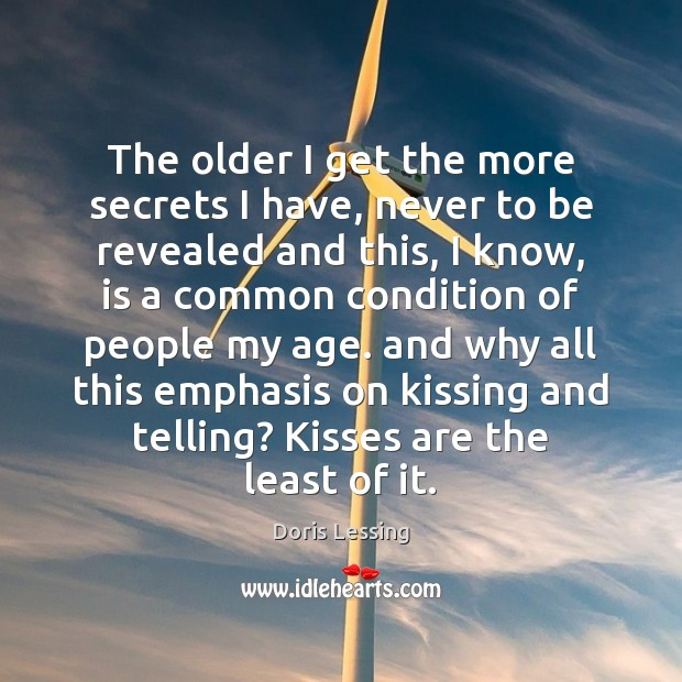 The older I get the more secrets I have, never to be Kissing Quotes Image