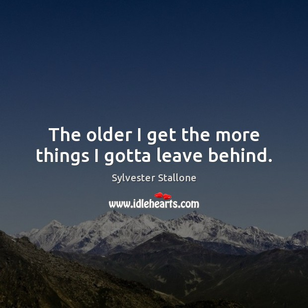 The older I get the more things I gotta leave behind. Image