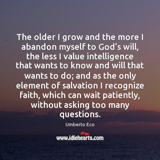 The older I grow and the more I abandon myself to God's Image