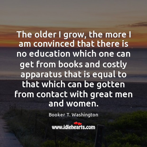 Image, The older I grow, the more I am convinced that there is