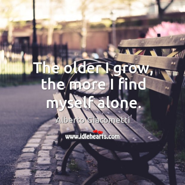 The older I grow, the more I find myself alone. Image