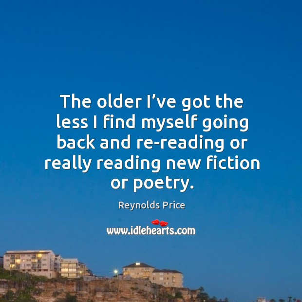 The older I've got the less I find myself going back and re-reading or really reading new fiction or poetry. Image