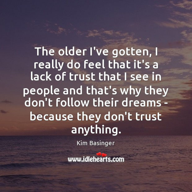 The older I've gotten, I really do feel that it's a lack Don't Trust Quotes Image