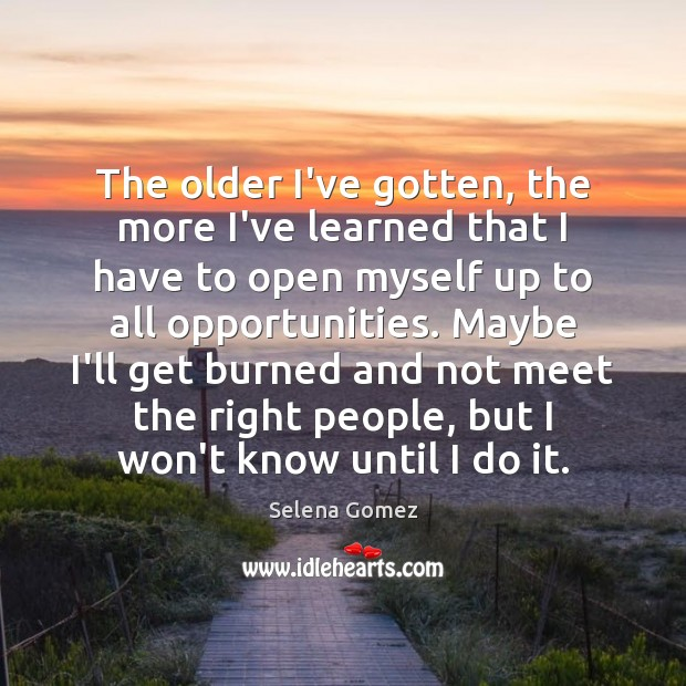 The older I've gotten, the more I've learned that I have to Image
