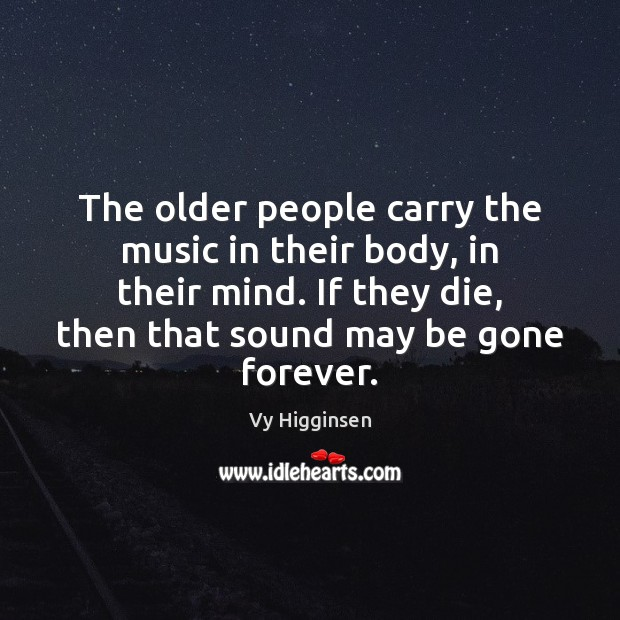 The older people carry the music in their body, in their mind. Image