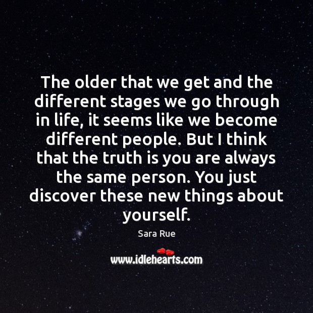 The older that we get and the different stages we go through Image