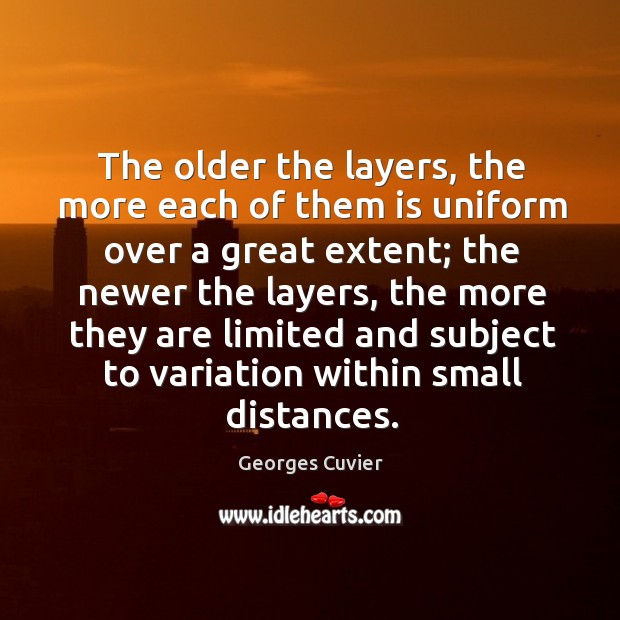 The older the layers, the more each of them is uniform over a great extent; the newer the layers Image