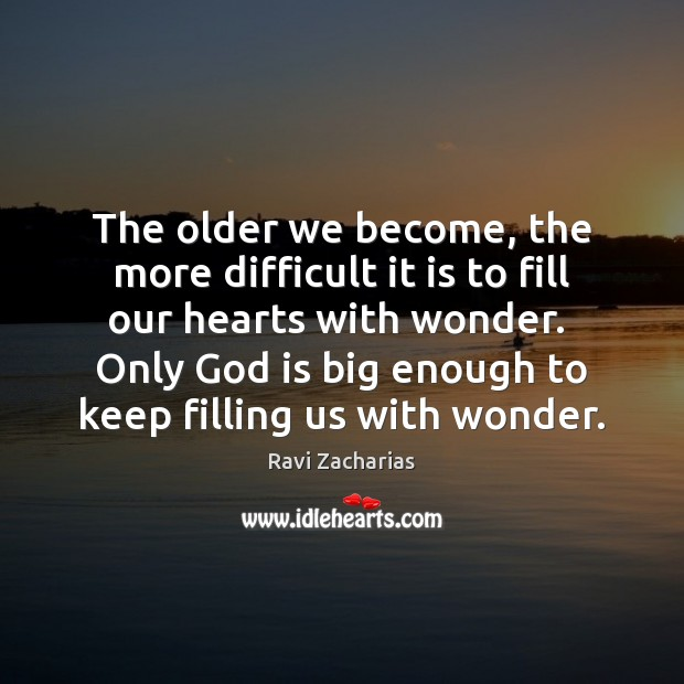 Image, The older we become, the more difficult it is to fill our