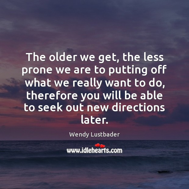 The older we get, the less prone we are to putting off Image