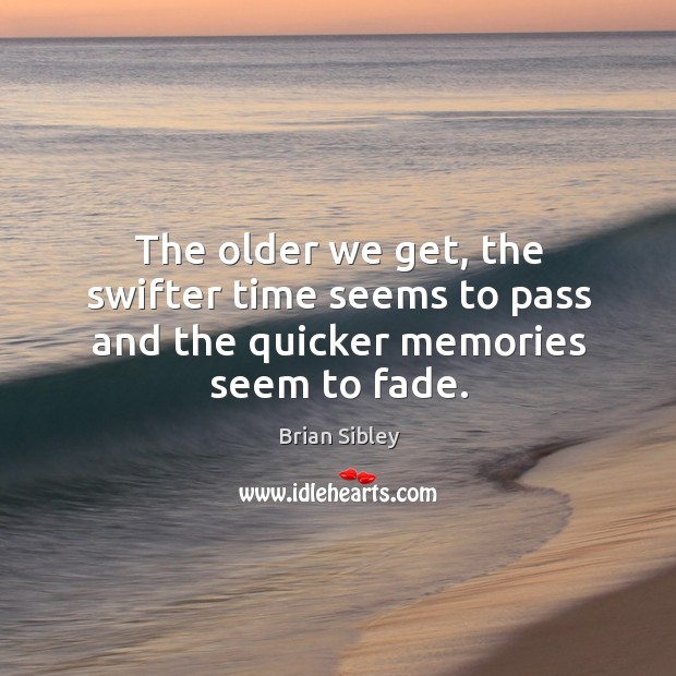 Image, The older we get, the swifter time seems to pass and the quicker memories seem to fade.