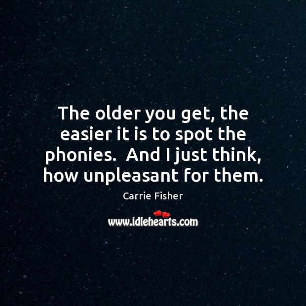 The older you get, the easier it is to spot the phonies. Carrie Fisher Picture Quote