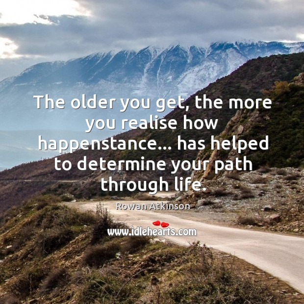 The older you get, the more you realise how happenstance… has helped Image