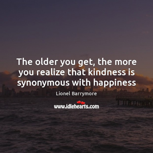The older you get, the more you realize that kindness is synonymous with happiness Kindness Quotes Image