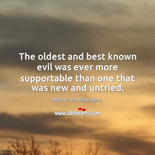 Image, The oldest and best known evil was ever more supportable than one