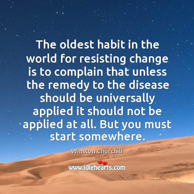 The oldest habit in the world for resisting change is to complain Image