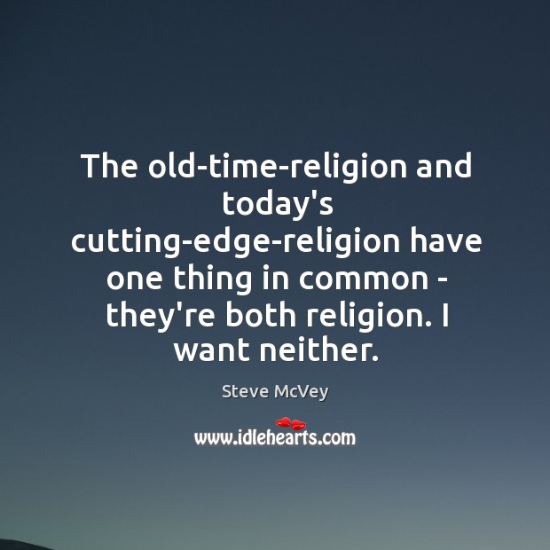 The old-time-religion and today's cutting-edge-religion have one thing in common – they're Image