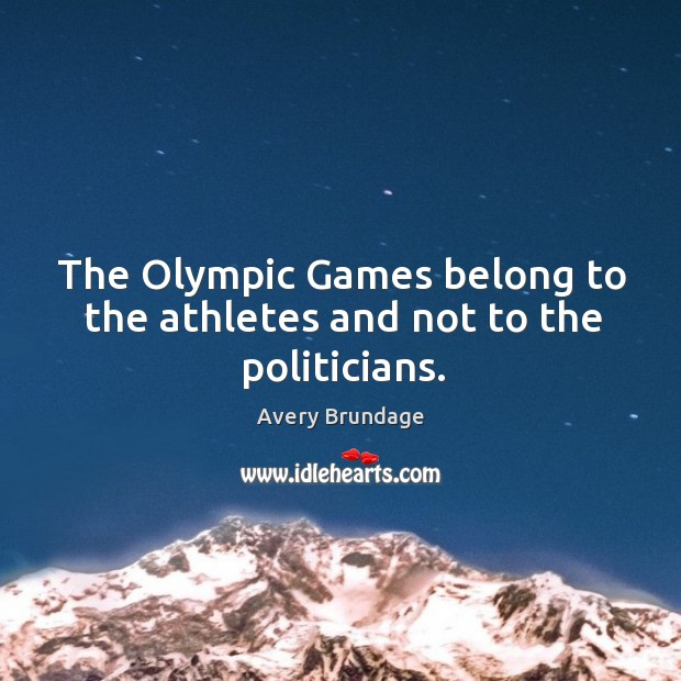 Image, The Olympic Games belong to the athletes and not to the politicians.