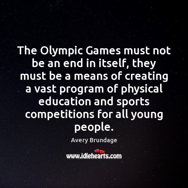 Image, The Olympic Games must not be an end in itself, they must