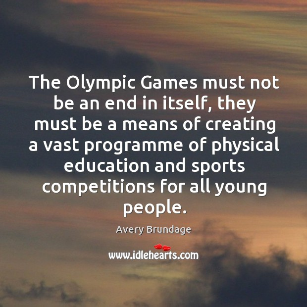 Image, The olympic games must not be an end in itself, they must be a means of creating a vast programme